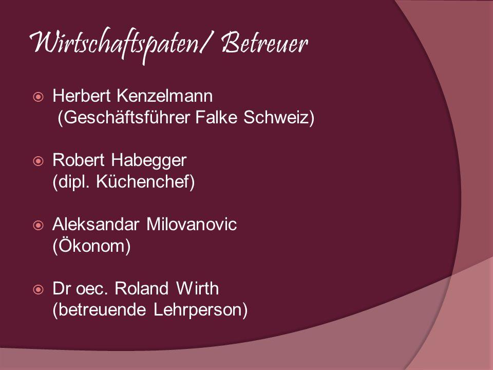 Wirtschaftspaten/ Betreuer Herbert Kenzelmann (Geschäftsführer Falke Schweiz) Robert Habegger (dipl. Küchenchef) Aleksandar Milovanovic (Ökonom) Dr oe