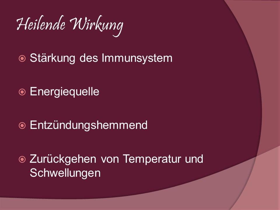 Heilende Wirkung Stärkung des Immunsystem Energiequelle Entzündungshemmend Zurückgehen von Temperatur und Schwellungen