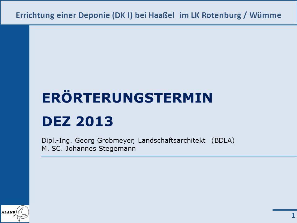 Errichtung einer Deponie (DK I) bei Haaßel im LK Rotenburg / Wümme 1 ERÖRTERUNGSTERMIN DEZ 2013 Dipl.-Ing.