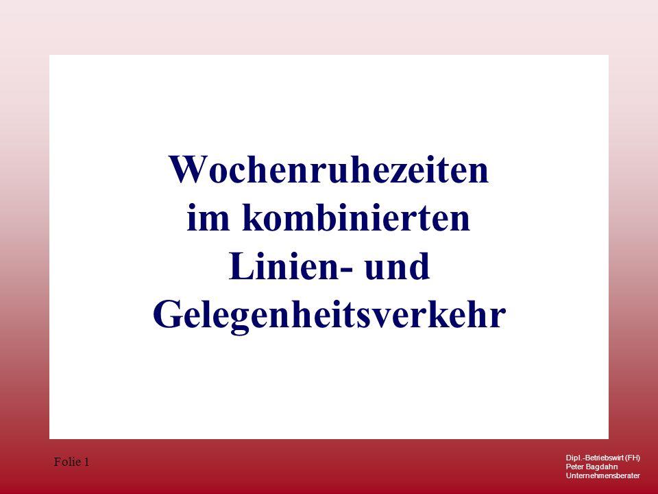 Dipl.-Betriebswirt (FH) Peter Bagdahn Unternehmensberater Folie 1 Wochenruhezeiten im kombinierten Linien- und Gelegenheitsverkehr