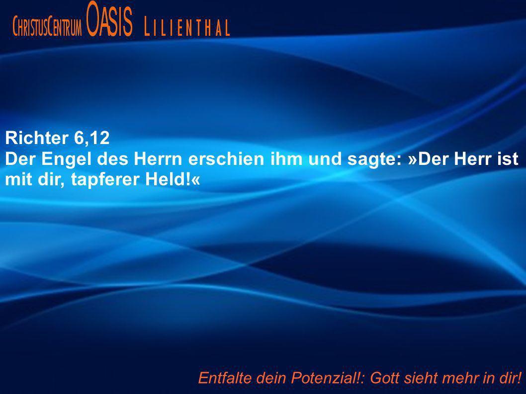 Richter 6,12 Der Engel des Herrn erschien ihm und sagte: »Der Herr ist mit dir, tapferer Held!« Entfalte dein Potenzial!: Gott sieht mehr in dir!