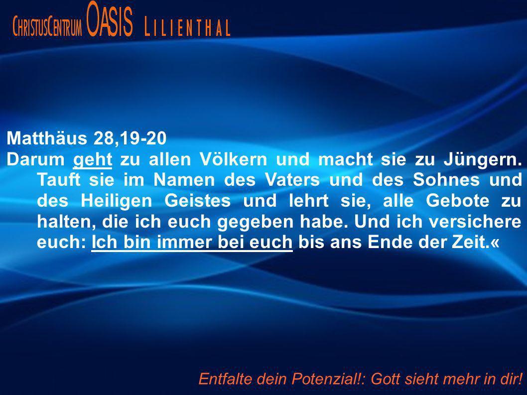 Matthäus 28,19-20 Darum geht zu allen Völkern und macht sie zu Jüngern. Tauft sie im Namen des Vaters und des Sohnes und des Heiligen Geistes und lehr