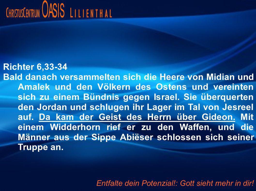 Richter 6,33-34 Bald danach versammelten sich die Heere von Midian und Amalek und den Völkern des Ostens und vereinten sich zu einem Bündnis gegen Isr