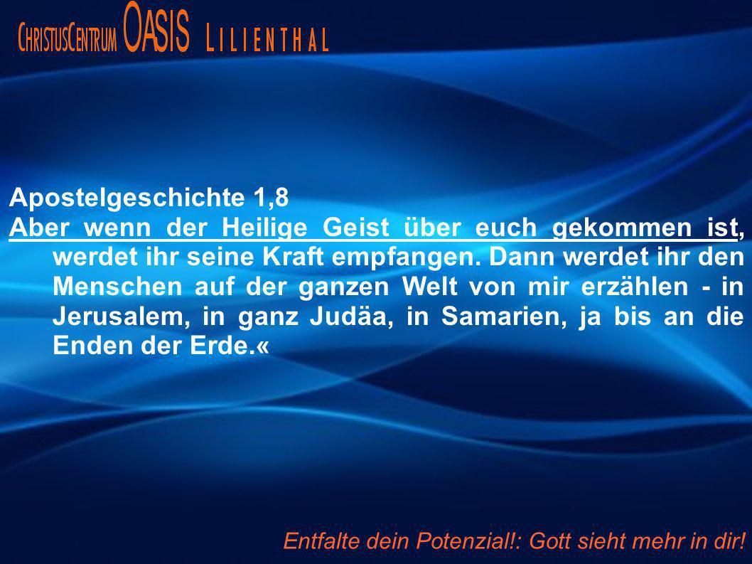 Apostelgeschichte 1,8 Aber wenn der Heilige Geist über euch gekommen ist, werdet ihr seine Kraft empfangen.