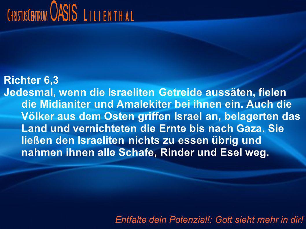 Richter 6,3 Jedesmal, wenn die Israeliten Getreide aussäten, fielen die Midianiter und Amalekiter bei ihnen ein. Auch die Völker aus dem Osten griffen