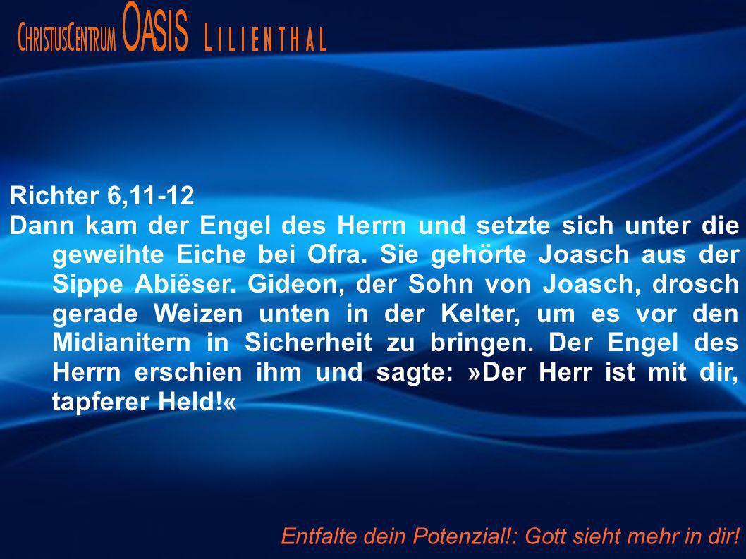 Richter 6,11-12 Dann kam der Engel des Herrn und setzte sich unter die geweihte Eiche bei Ofra. Sie gehörte Joasch aus der Sippe Abiëser. Gideon, der