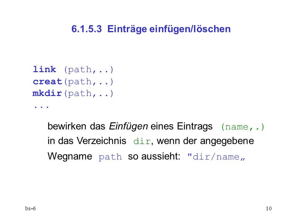 bs-610 6.1.5.3 Einträge einfügen/löschen link (path,..) creat(path,..) mkdir(path,..)...