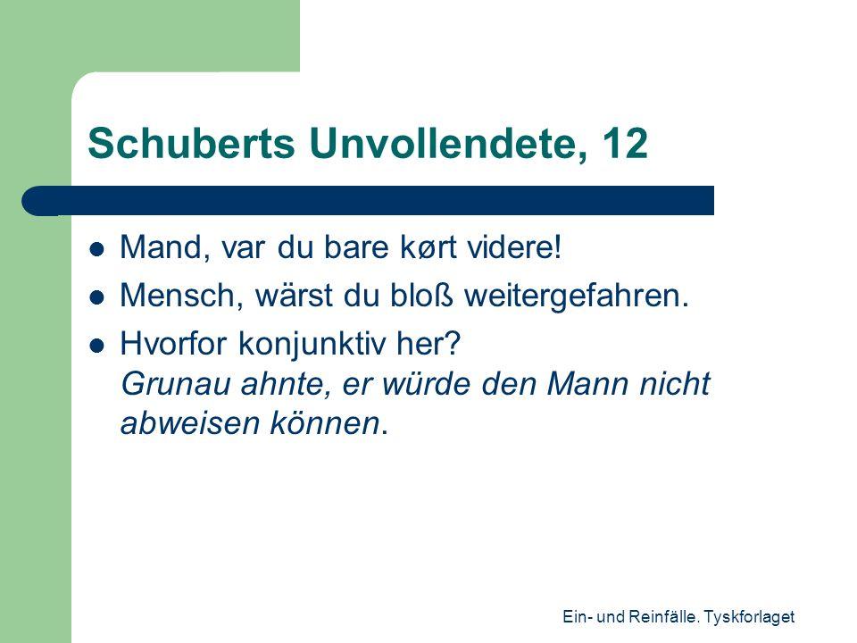 Schuberts Unvollendete, 12 Mand, var du bare kørt videre.