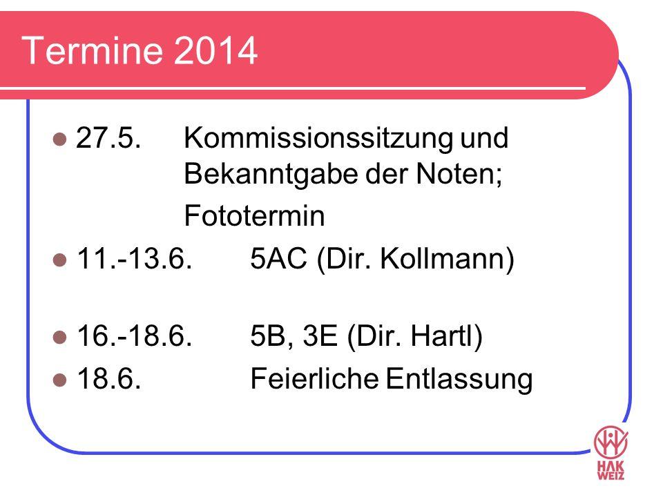 Termine 2014 27.5. Kommissionssitzung und Bekanntgabe der Noten; Fototermin 11.-13.6.5AC(Dir. Kollmann) 16.-18.6.5B, 3E (Dir. Hartl) 18.6. Feierliche