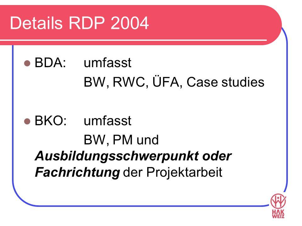 Details RDP 2004 BDA: umfasst BW, RWC, ÜFA, Case studies BKO:umfasst BW, PM und Ausbildungsschwerpunkt oder Fachrichtung der Projektarbeit