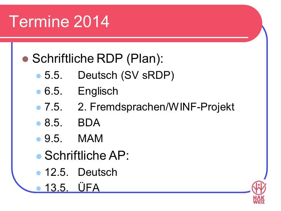 Termine 2014 Schriftliche RDP (Plan): 5.5. Deutsch (SV sRDP) 6.5. Englisch 7.5. 2. Fremdsprachen/WINF-Projekt 8.5. BDA 9.5.MAM Schriftliche AP: 12.5.D