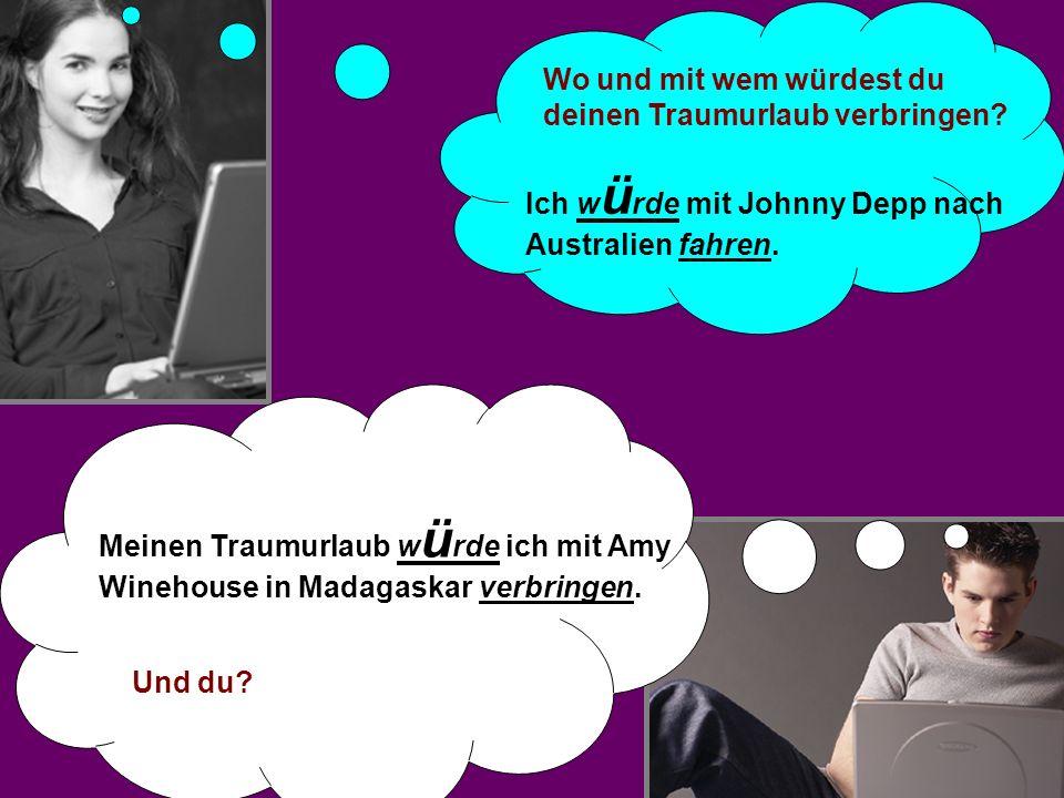 Wo und mit wem würdest du deinen Traumurlaub verbringen? Ich w ü rde mit Johnny Depp nach Australien fahren. Meinen Traumurlaub w ü rde ich mit Amy Wi