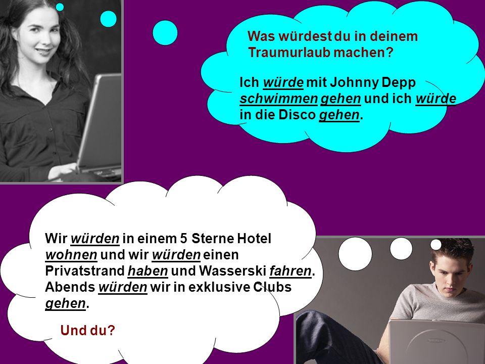 Was würdest du in deinem Traumurlaub machen? Ich würde mit Johnny Depp schwimmen gehen und ich würde in die Disco gehen. Wir würden in einem 5 Sterne