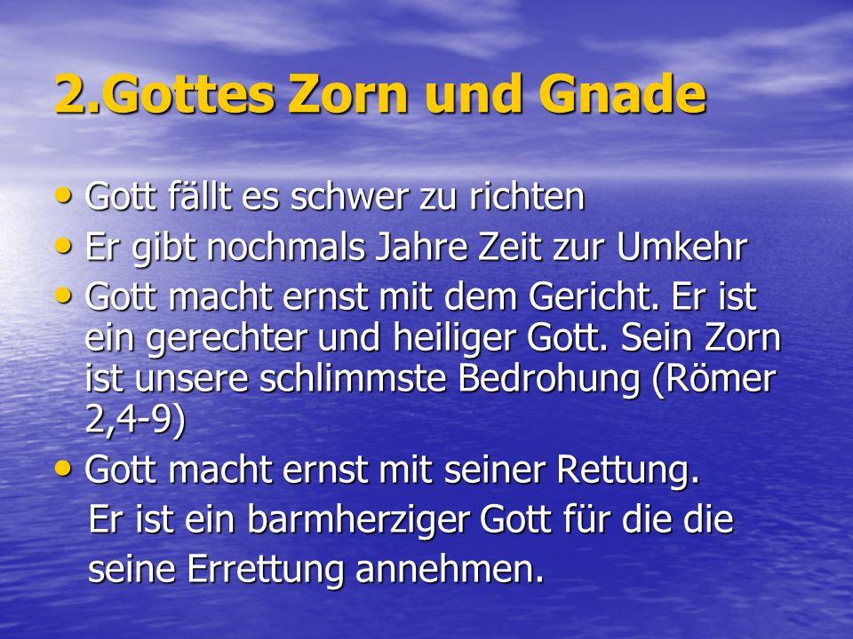 2.Gottes Zorn und Gnade Gott fällt es schwer zu richten Gott fällt es schwer zu richten Er gibt nochmals Jahre Zeit zur Umkehr Er gibt nochmals Jahre