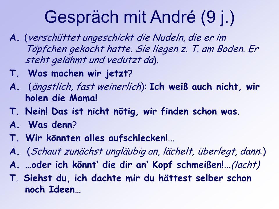 Gespräch mit André (9 j.) A. (verschüttet ungeschickt die Nudeln, die er im Töpfchen gekocht hatte. Sie liegen z. T. am Boden. Er steht gelähmt und ve