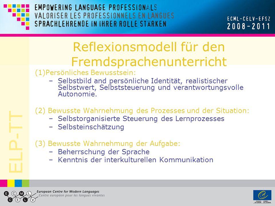 ELP-TT Reflexionsmodell für den Fremdsprachenunterricht (1)Persönliches Bewusstsein: –Selbstbild and persönliche Identität, realistischer Selbstwert, Selbststeuerung und verantwortungsvolle Autonomie.
