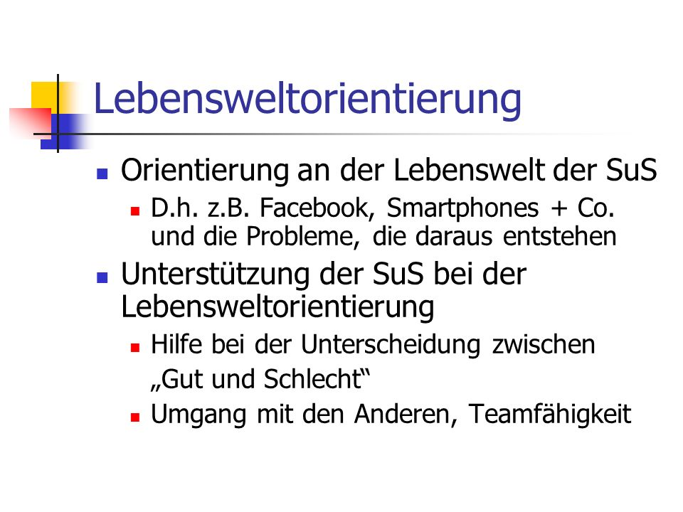Lebensweltorientierung Orientierung an der Lebenswelt der SuS D.h.