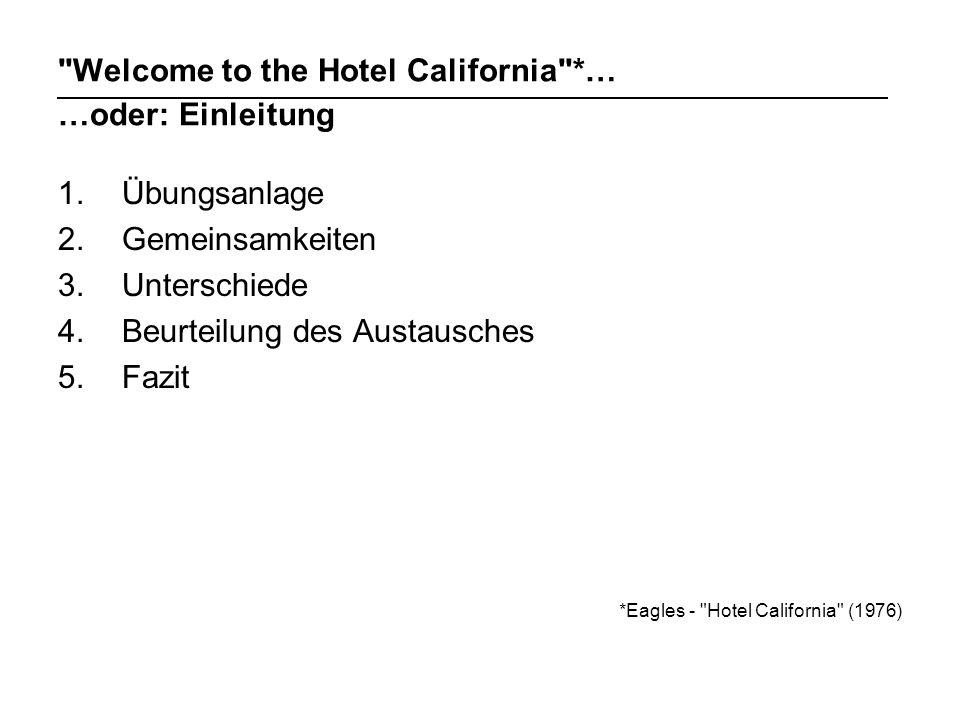 Welcome to the Hotel California *… …oder: Einleitung 1.Übungsanlage 2.Gemeinsamkeiten 3.Unterschiede 4.Beurteilung des Austausches 5.Fazit *Eagles - Hotel California (1976)
