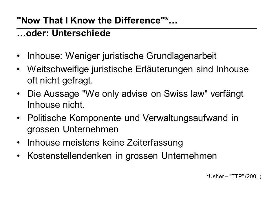 Now That I Know the Difference *… …oder: Unterschiede Inhouse: Weniger juristische Grundlagenarbeit Weitschweifige juristische Erläuterungen sind Inhouse oft nicht gefragt.