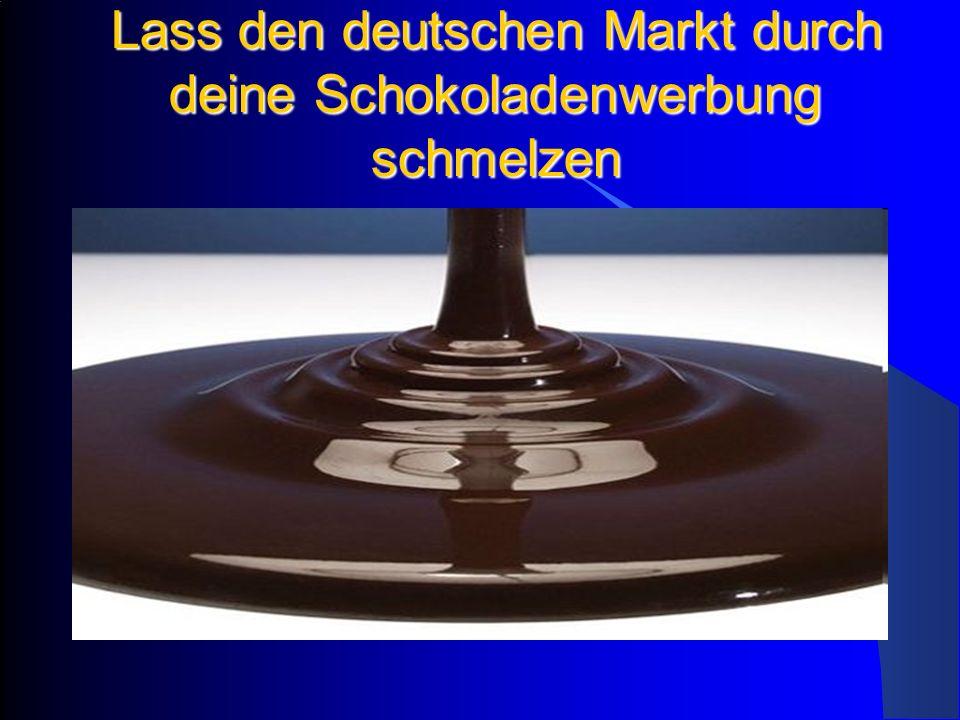 Lass den deutschen Markt durch deine Schokoladenwerbung schmelzen