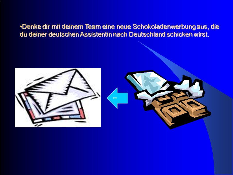 Denke dir mit deinem Team eine neue Schokoladenwerbung aus, die du deiner deutschen Assistentin nach Deutschland schicken wirst.Denke dir mit deinem Team eine neue Schokoladenwerbung aus, die du deiner deutschen Assistentin nach Deutschland schicken wirst.