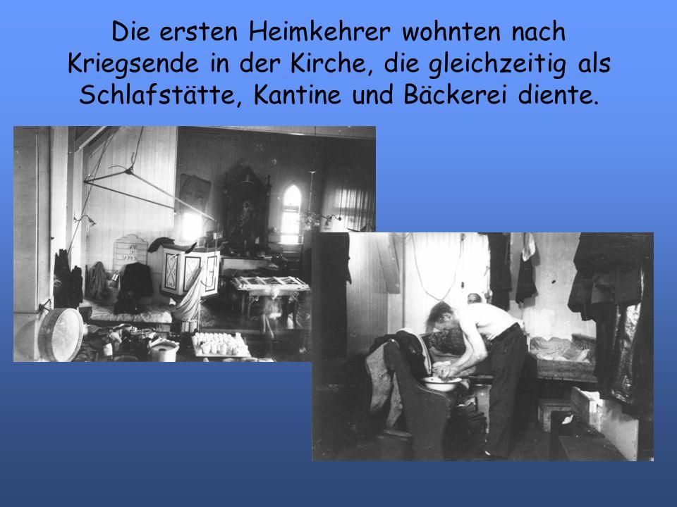 Die ersten Heimkehrer wohnten nach Kriegsende in der Kirche, die gleichzeitig als Schlafstätte, Kantine und Bäckerei diente.