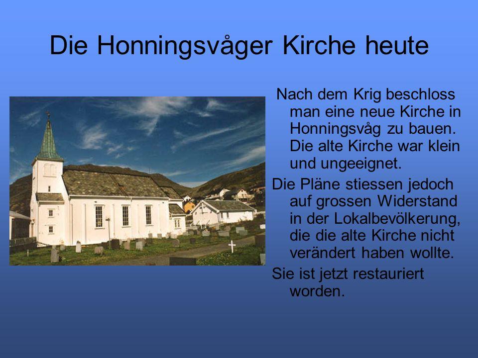 Die Honningsvåger Kirche heute Nach dem Krig beschloss man eine neue Kirche in Honningsvåg zu bauen. Die alte Kirche war klein und ungeeignet. Die Plä
