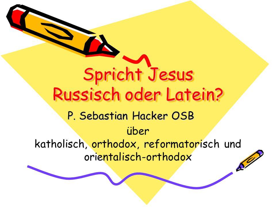 Spricht Jesus Russisch oder Latein? P. Sebastian Hacker OSB über katholisch, orthodox, reformatorisch und orientalisch-orthodox