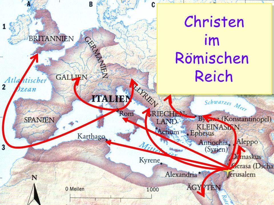 Das Römische Reich Christen im Römischen Reich Christen im Römischen Reich