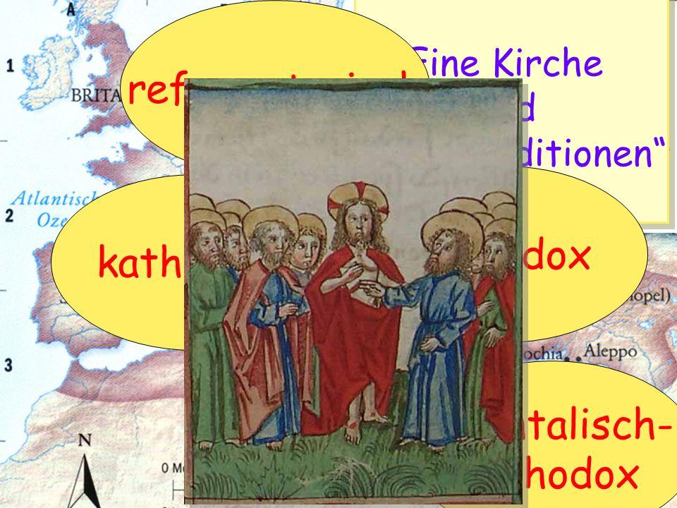 Eine Kirche und vier Traditionen Eine Kirche und vier Traditionen katholisch orthodox orientalisch- orthodox reformatorisch