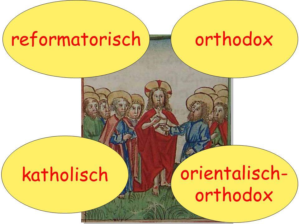 katholisch orthodox orientalisch- orthodox reformatorisch