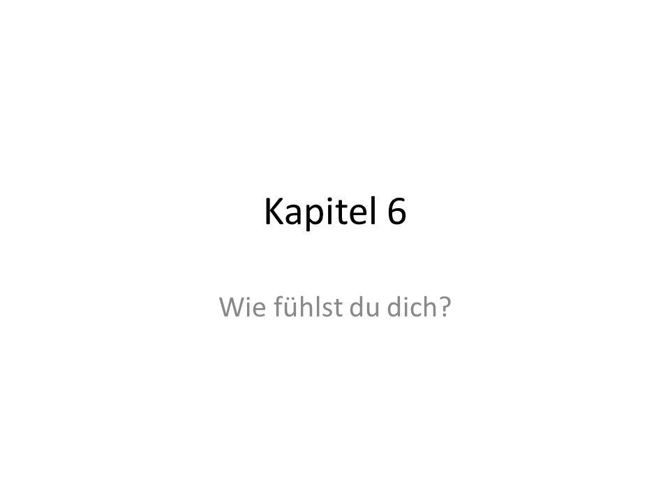 Kapitel 6 Wie fühlst du dich?