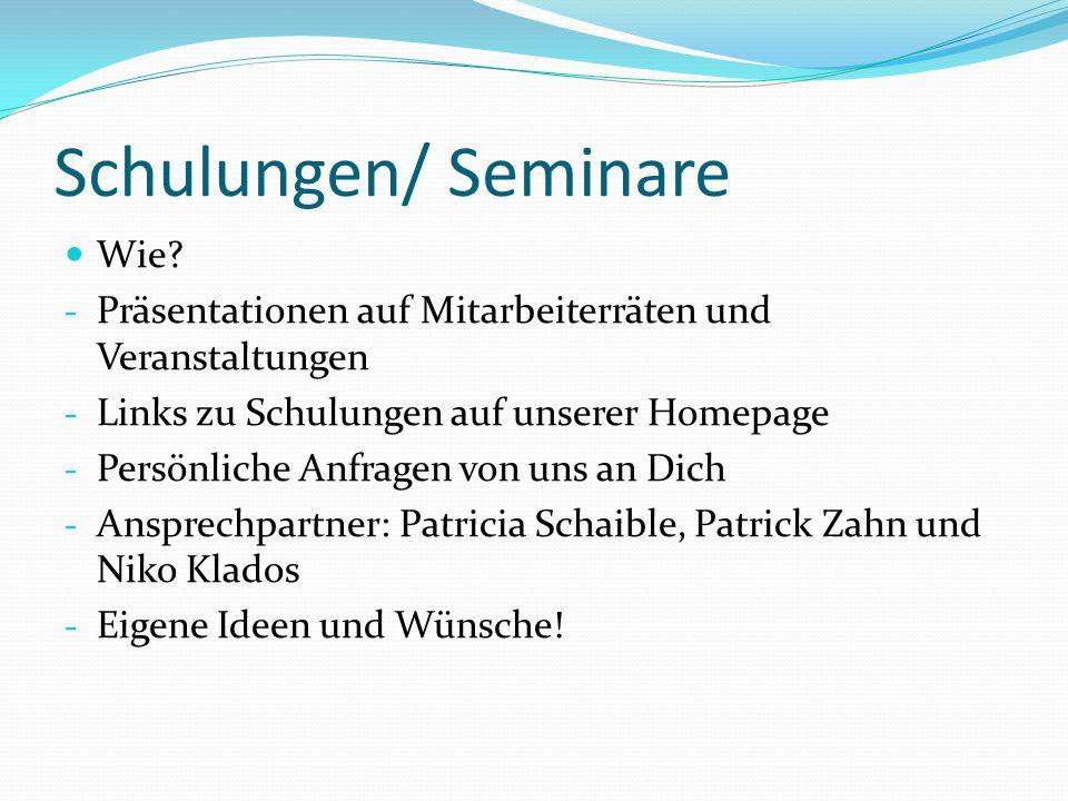 Schulungen/ Seminare Wie? - Präsentationen auf Mitarbeiterräten und Veranstaltungen - Links zu Schulungen auf unserer Homepage - Persönliche Anfragen