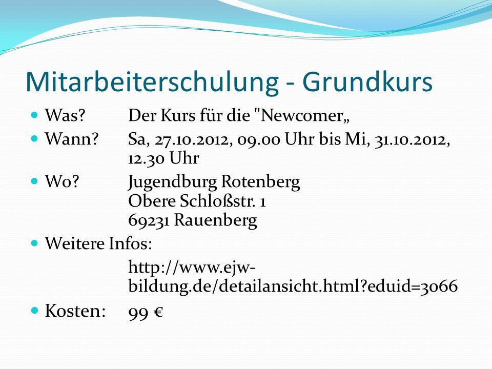 Mitarbeiterschulung - Aufbaukurs Was?Der Kurs für die Aufsteiger Wann?Sa, 27.10.2012, 09.00 Uhr bis Mi, 31.10.2012, 12.30 Uhr Wo.