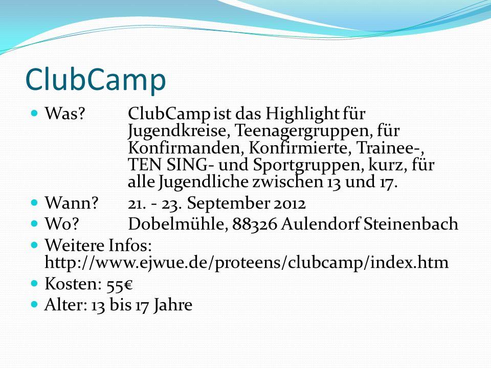 ClubCamp Was?ClubCamp ist das Highlight für Jugendkreise, Teenagergruppen, für Konfirmanden, Konfirmierte, Trainee-, TEN SING- und Sportgruppen, kurz,