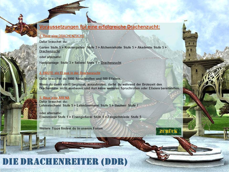 Die Drachenreiter (DDR) Voraussetzungen für eine erfolgreiche Drachenzucht: 1. Baue eine DRACHENZUCHT Dafür brauchst du: Garten Stufe 5 > Kräutergarte