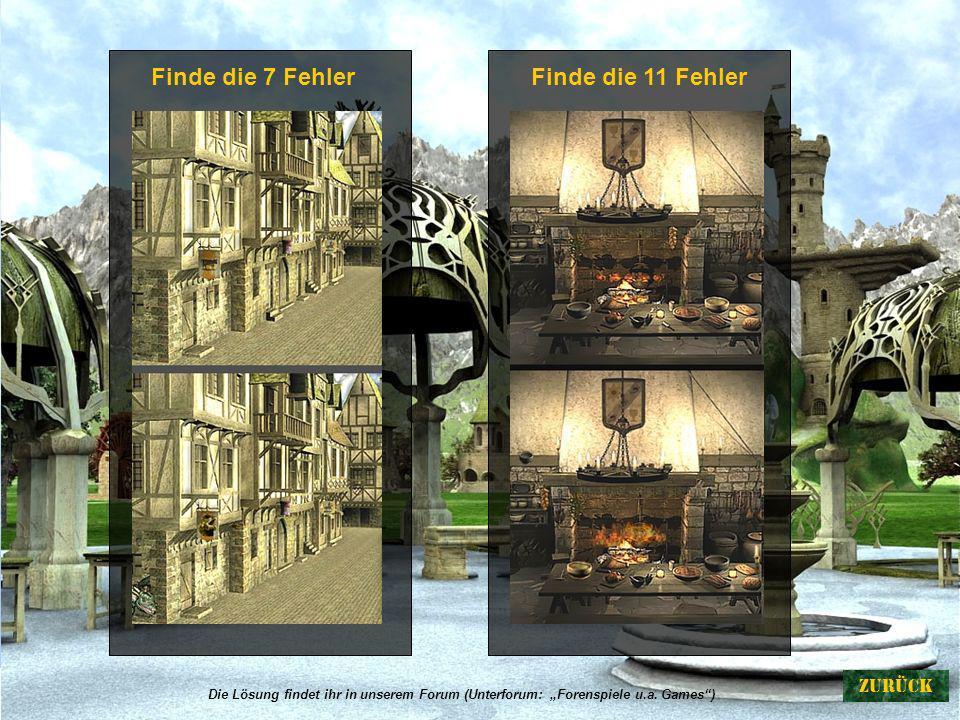 Finde die 7 FehlerFinde die 11 Fehler Die Lösung findet ihr in unserem Forum (Unterforum: Forenspiele u.a. Games)