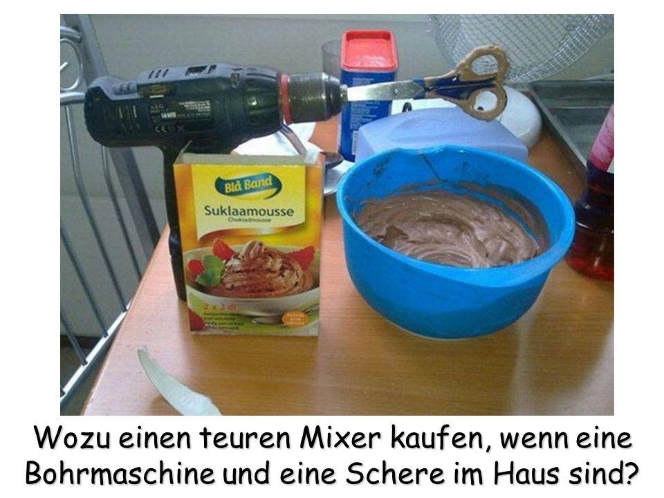 Wozu einen teuren Mixer kaufen, wenn eine Bohrmaschine und eine Schere im Haus sind?