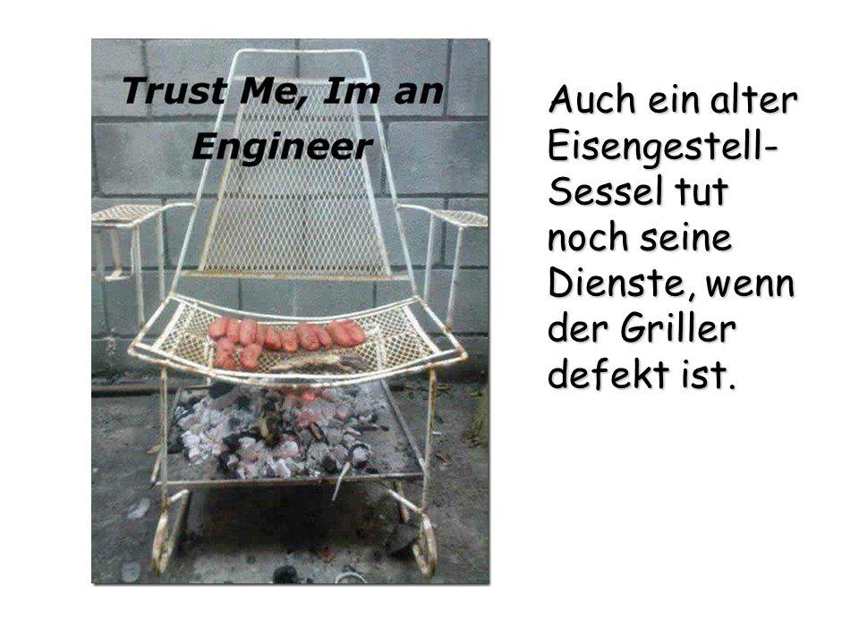 Auch ein alter Eisengestell- Sessel tut noch seine Dienste, wenn der Griller defekt ist.