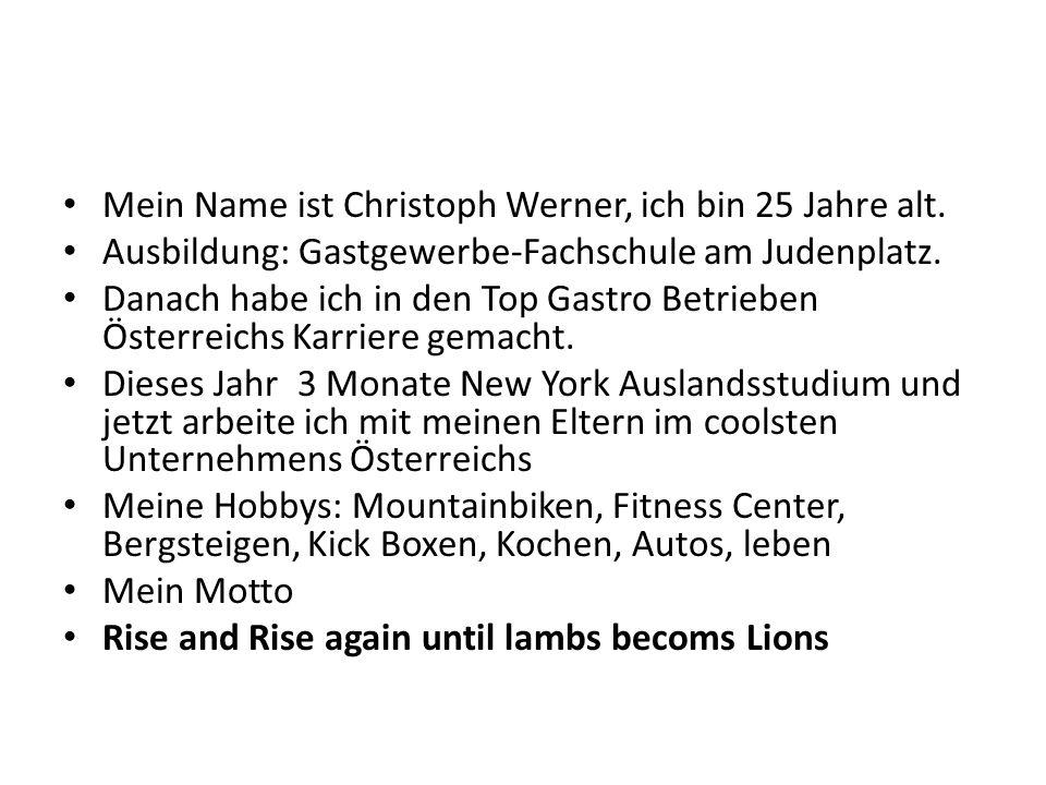 Mein Name ist Christoph Werner, ich bin 25 Jahre alt. Ausbildung: Gastgewerbe-Fachschule am Judenplatz. Danach habe ich in den Top Gastro Betrieben Ös