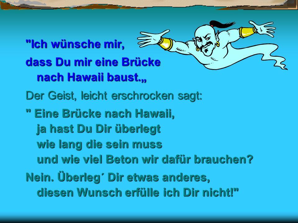 www.FunFriends.de Der Mann überlegt: Ich wäre so gern mal auf Hawaii aber ich habe Angst vor dem Fliegen und mit einem Schiff, nein damit fahre ich au