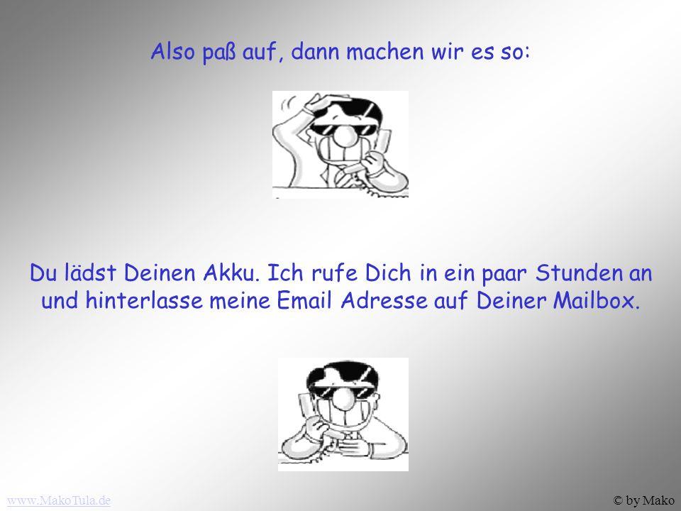 www.MakoTula.de© by Mako Gib mir Deine Handynummer Aha! Dein Akku ist leer... Meiner auch...