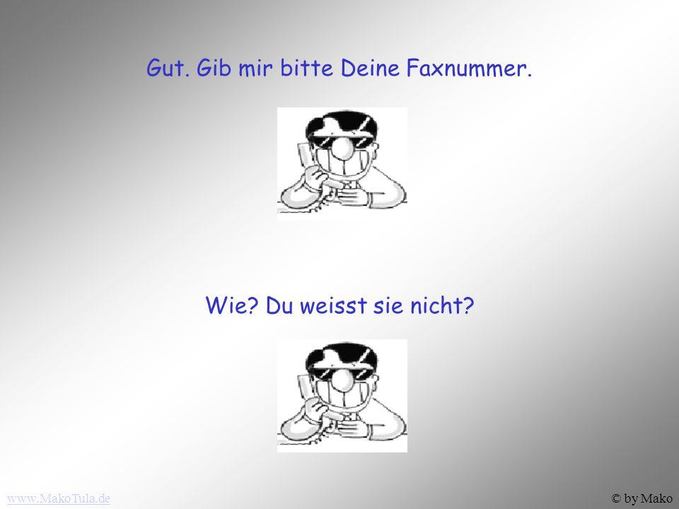 www.MakoTula.de© by Mako Gut. Gib mir bitte Deine Faxnummer. Wie? Du weisst sie nicht?