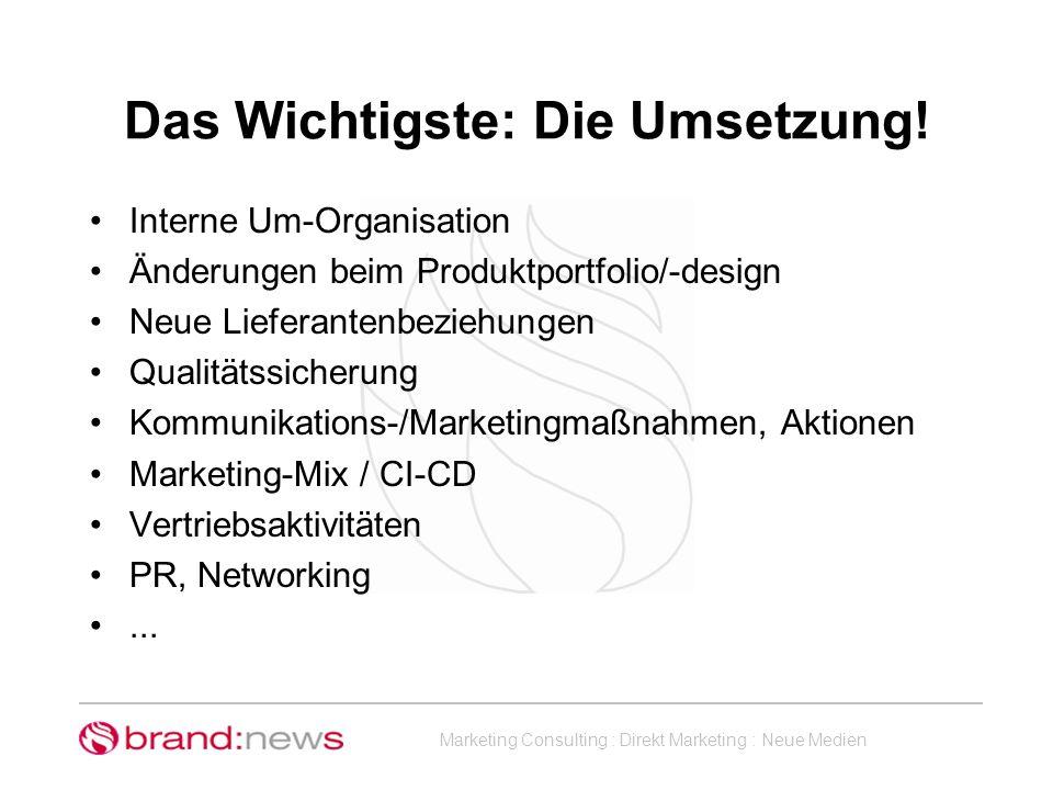 Marketing Consulting : Direkt Marketing : Neue Medien Das Wichtigste: Die Umsetzung! Interne Um-Organisation Änderungen beim Produktportfolio/-design
