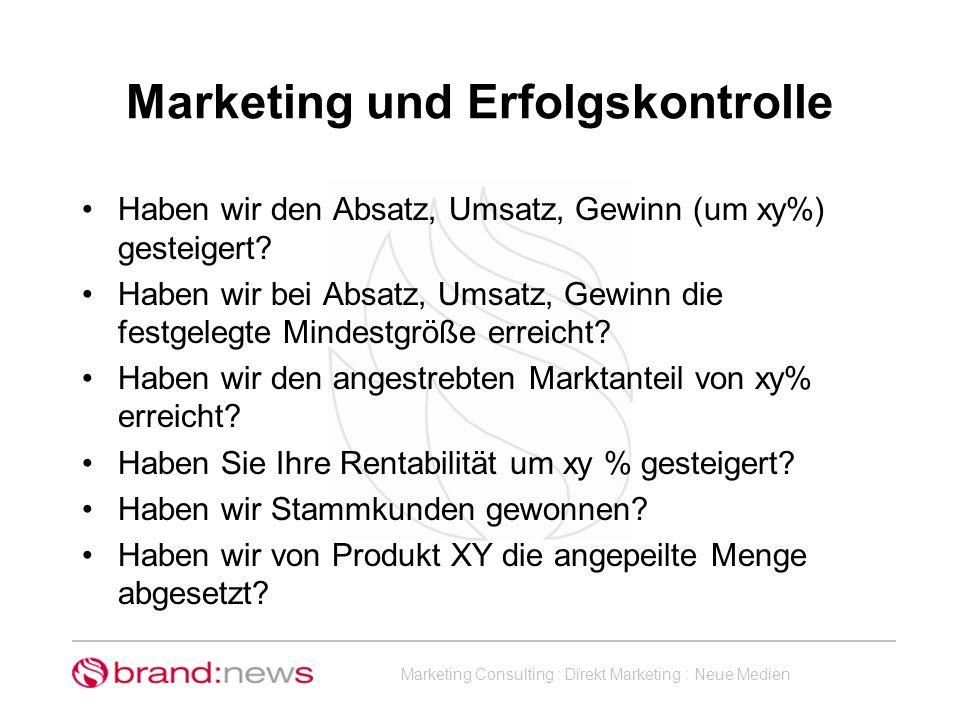 Marketing Consulting : Direkt Marketing : Neue Medien Marketing und Erfolgskontrolle Haben wir den Absatz, Umsatz, Gewinn (um xy%) gesteigert? Haben w