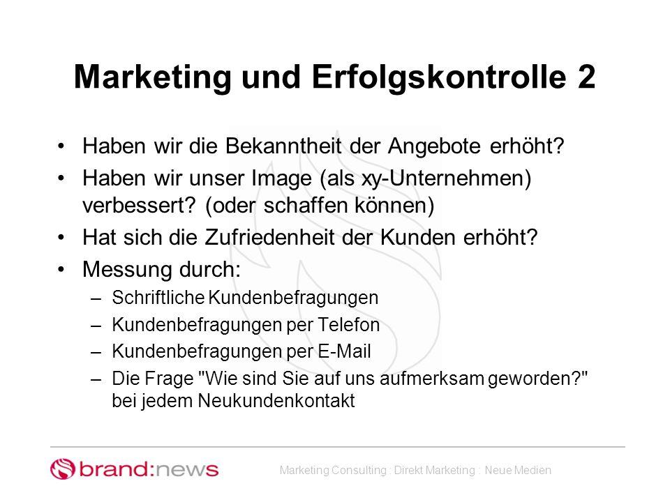 Marketing Consulting : Direkt Marketing : Neue Medien Marketing und Erfolgskontrolle 2 Haben wir die Bekanntheit der Angebote erhöht? Haben wir unser