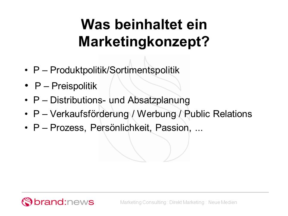 Marketing Consulting : Direkt Marketing : Neue Medien Was beinhaltet ein Marketingkonzept? P – Produktpolitik/Sortimentspolitik P – Preispolitik P – D