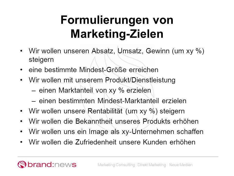 Marketing Consulting : Direkt Marketing : Neue Medien Formulierungen von Marketing-Zielen Wir wollen unseren Absatz, Umsatz, Gewinn (um xy %) steigern