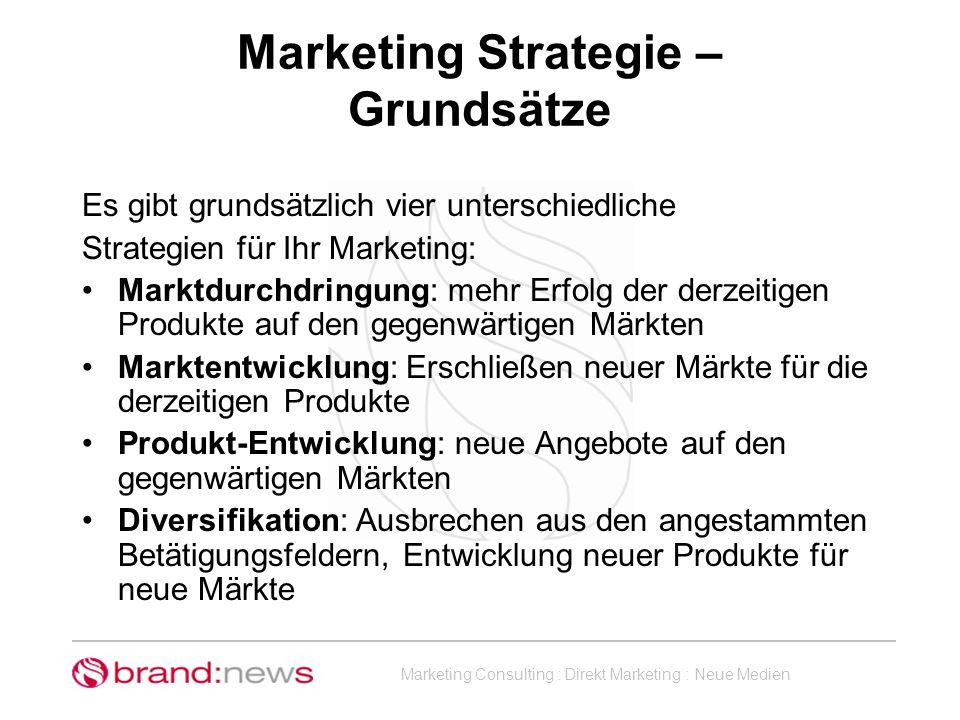 Marketing Consulting : Direkt Marketing : Neue Medien Marketing Strategie – Grundsätze Es gibt grundsätzlich vier unterschiedliche Strategien für Ihr