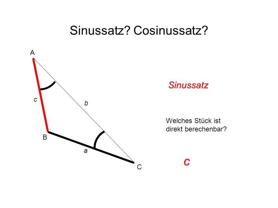 Sinussatz? Cosinussatz? Sinussatz Welches Stück ist direkt berechenbar? c A B C c b a